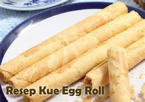 membuat kue egg roll cara membuat kue egg roll resep egg roll ala serena monde