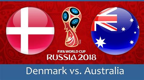 denmark vs australia denmark vs australia 21 jun 2018 2018 fifa world cup