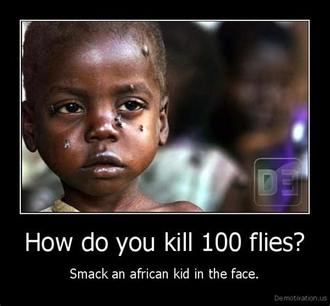 how do you kill 100 flies smack an african kid in the face