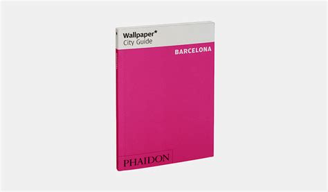 wallpaper magazine barcelona guide wallpaper city guide barcelona travel phaidon store
