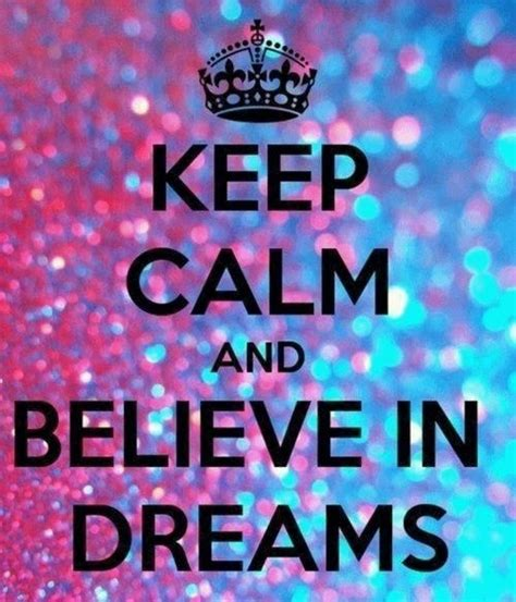 imagenes que digan keep calm keep calm and believe in dreams pictures photos and