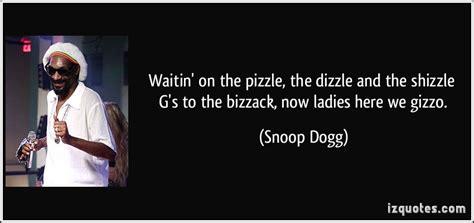 waitin   pizzle  dizzle   shizzle gs   bizzack  ladies   gizzo