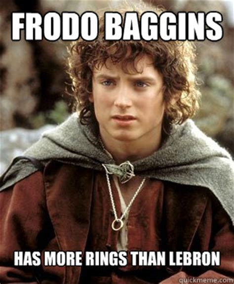 Frodo Meme - frodo baggins has more rings than lebron frodo quickmeme