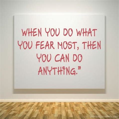what does it when you about a quote 190 when you do what you fear most then you can do anything your daily