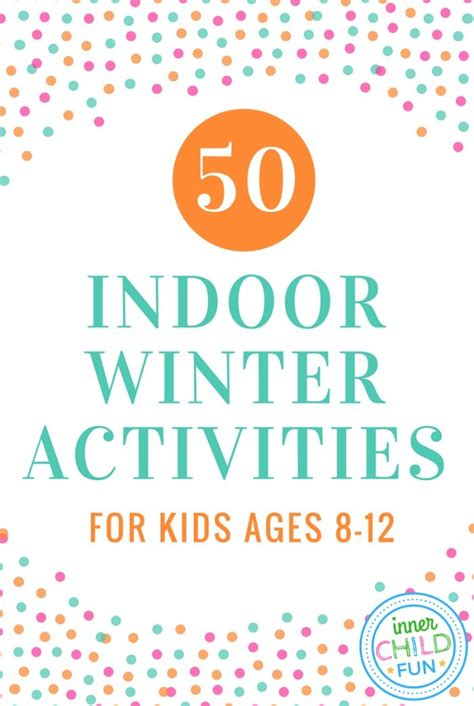for ages 8 12 50 indoor winter activities for ages 8 12 inner