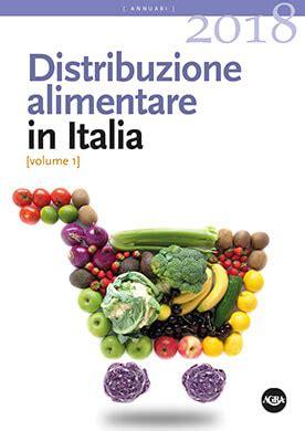 distribuzione alimentare italia distribuzione alimentare in italia 2018 agra editrice