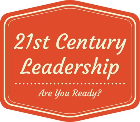 leadership challenges in the 21st century the challenges of 21st century leadership