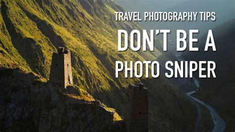 dont be a tourist travel photography tips don t be a photo sniper youtube