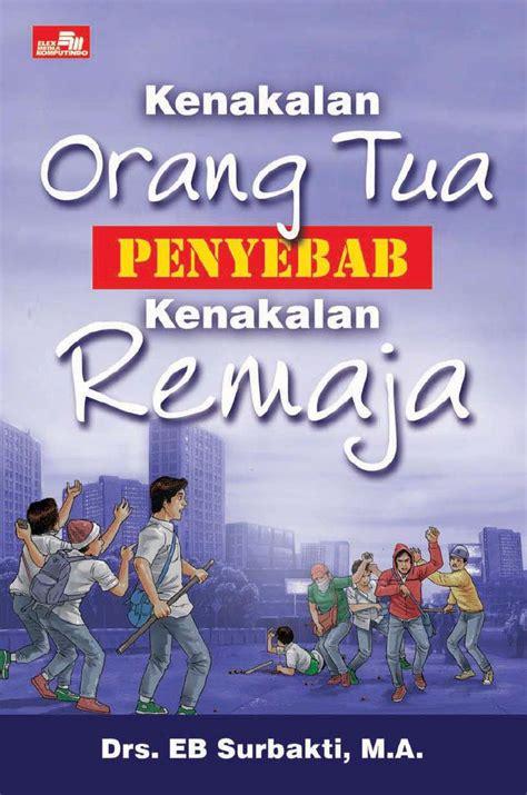 Buku Remaja Komik And Secret 1 jual buku kenakalan orang tua penyebab kenakalan remaja oleh drs eb surbakti m a scoop