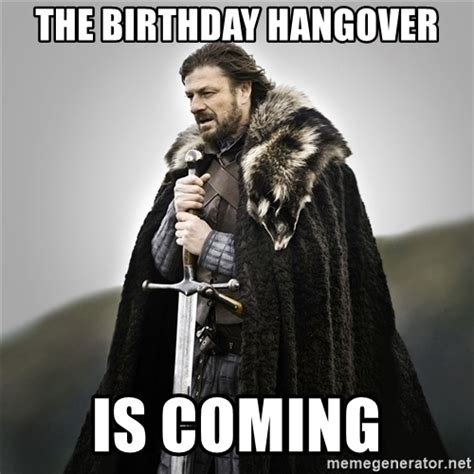 Game Of Thrones Birthday Meme - the birthday hangover is coming game of thrones meme generator