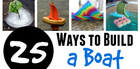 how to build a boat for school how to build a boat 25 designs and experiments for kids