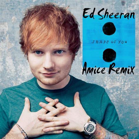 ed sheeran radio mp3 download ed sheeran shape of you amice remix dj amice