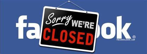 fb we sorry were closed facebook cover fbcoverlover com