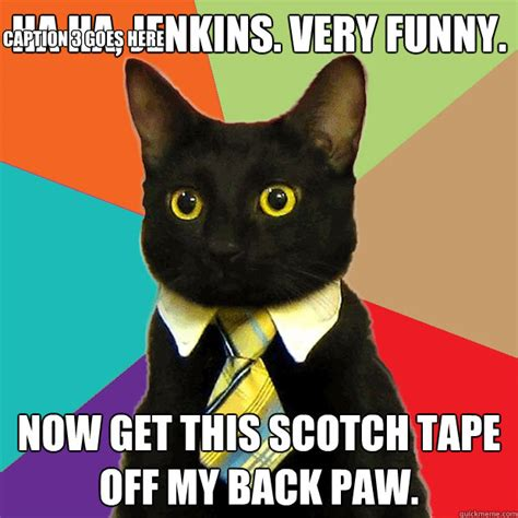 Haha Business Meme - ha ha jenkins very funny now get this scotch tape off