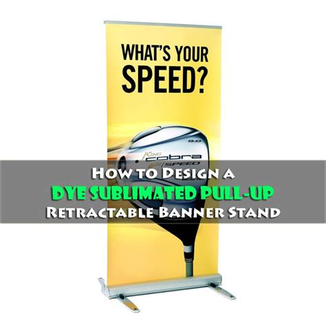 templates for retractable banners how to design a dye sublimated pull up retractable banner