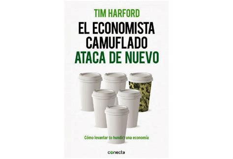 el economista camuflado la 8484605361 tim harford explica la crisis en quot el economista camuflado ataca de nuevo quot 187 muypymes