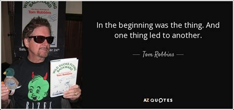 One Led To Another tom robbins quote in the beginning was the thing and one