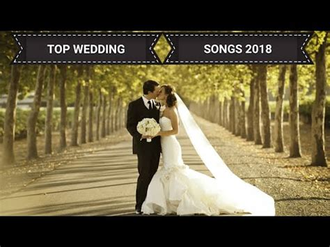 Wedding Song In by Best Wedding Songs 2017 Top 2017 Wedding Songs