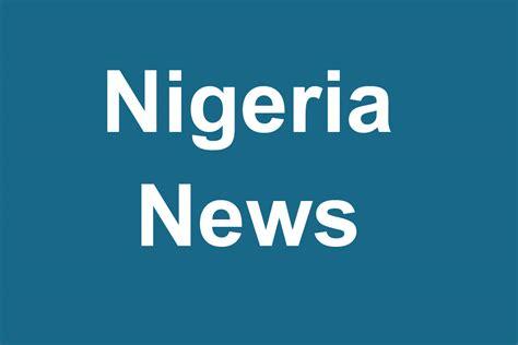 Nigeria News | nigeria news