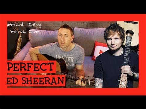 Ed Sheeran Perfect En Francais | ed sheeran perfect traduction en francais cover frank