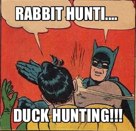 Duck Hunting Meme - meme creator rabbit hunti duck hunting meme