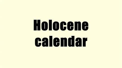 Holocene Calendar Holocene Calendar