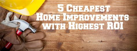 5 simple and cheap home improvements with high roi