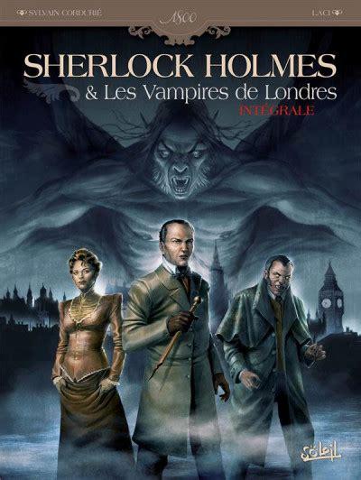 Sherlock Holmes Et Les Vampires De Londres Int 233 Grale
