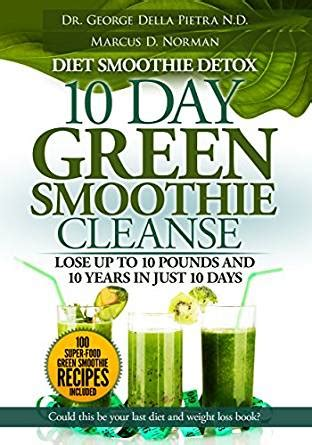 Detox To Lose 10 Pounds Fast by Diet Smoothie Detox 10 Day Green Smoothie Cleanse Lose