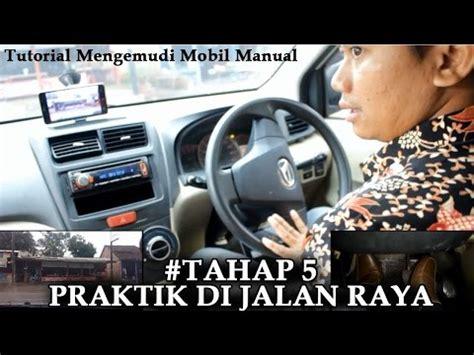 Tutorial Mengemudi Mobil Manual Youtube | tahap5 praktik di jalan raya part1 tutorial mengemudi