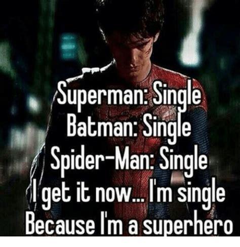 Single Men Meme - 25 best memes about batman single spider and superhero
