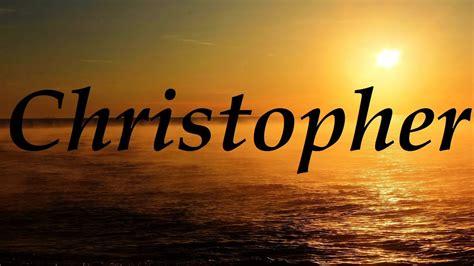 el nombre de la b00chosopa christopher significado y origen del nombre youtube