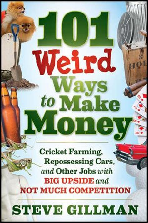 Strange Ways To Make Money Online - booktopia 101 weird ways to make money cricket farming repossessing cars and