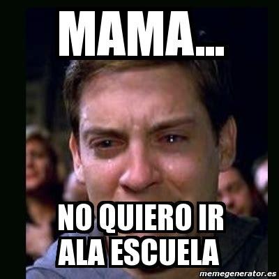meme crying peter parker no me quiero ir a la c 225 rcel 18581910 meme crying peter parker mama no quiero ir ala escuela 5263327