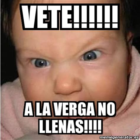 A La Verga Meme - meme bebe furioso vete a la verga no llenas