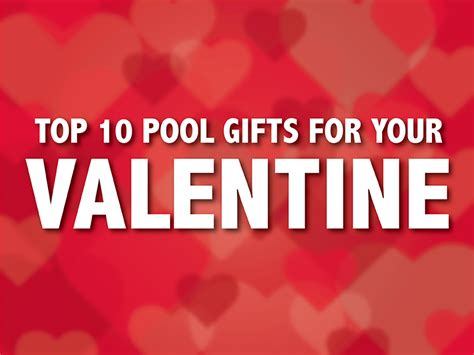 top ten valentine s day gifts for your boyfriend top 10 pool gifts for your valentine american