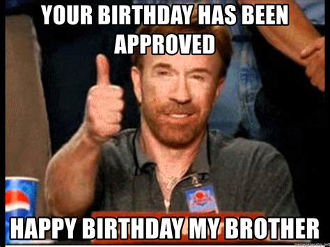 Chuck Norris Birthday Meme - your birthday has been approved happy birthday my brother