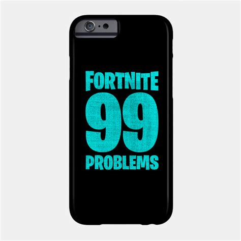 fortnite phone fortnite battle royale 99 problems fortnite phone
