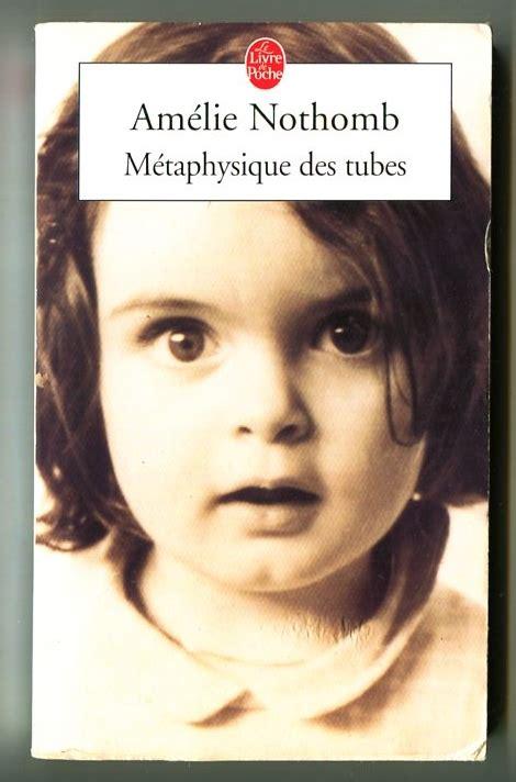 mtaphysique des tubes 2210755409 m 233 taphysique des tubes nothomb am 233 lie le livre de poche librairie g 233 n 233 rale fran 231 aise