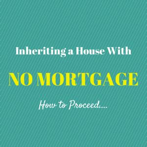 inheriting a house with a mortgage inheriting a house with no mortgage oahu home buyers