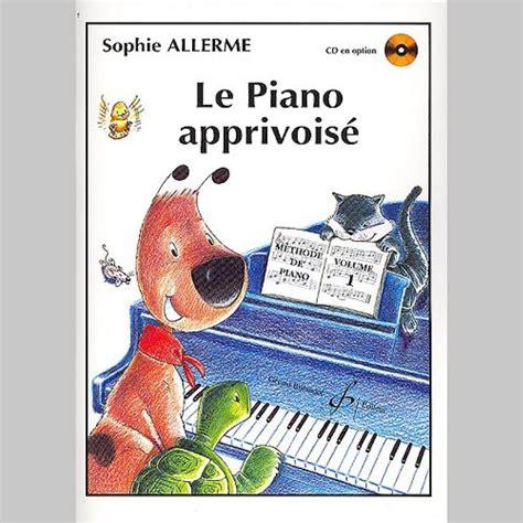 0043067204 le piano apprivoise volume sophie allerme le piano apprivoise volume 1