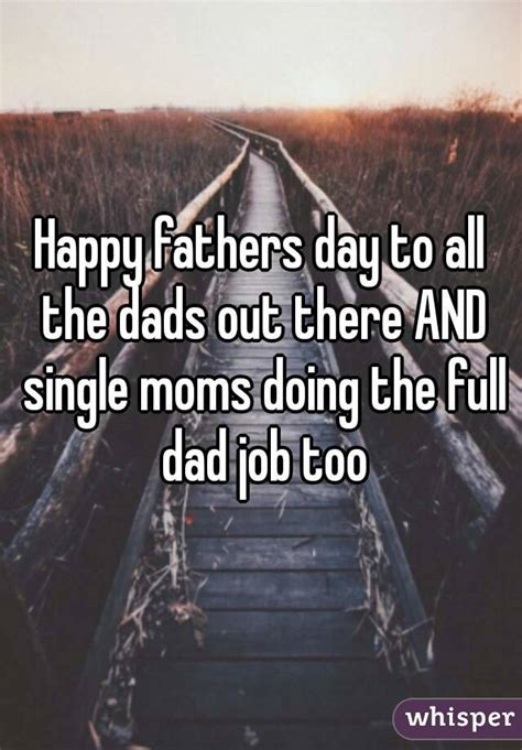 happy fathers day to all the dads out there happy fathers day to all the dads out there and single