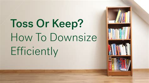 how to downsize your home toss or keep how to downsize efficiently life at home