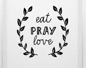 Eat pray love inspirational quote black and white art eat pray love