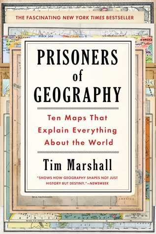 prisoners of geography ten 1783962437 prisoners of geography ten maps that explain everything about the world by tim marshall