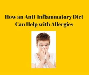 how an anti inflammatory diet can help with allergies