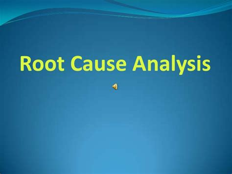 Root Cause Analysis Root Cause Analysis Powerpoint