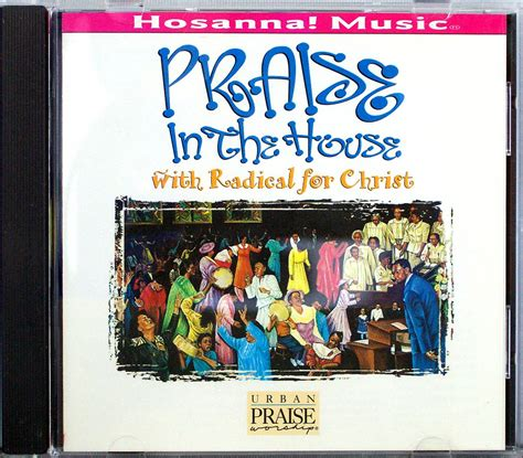 1995 house music hosanna music praise in the house cd 1995 praise worship radical for christ