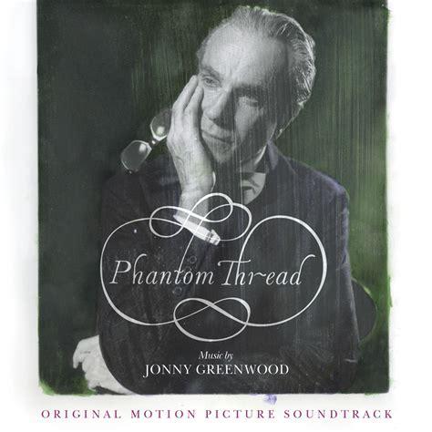 phantom thread jonny greenwood s haunting phantom thread score