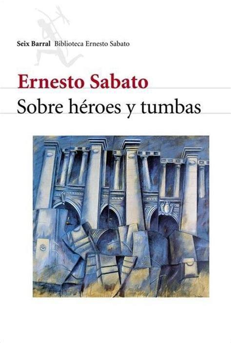sobre heroes y tumbas 8432248339 sobre h 201 roes y tumbas sabato ernesto sinopsis del libro rese 241 as criticas opiniones